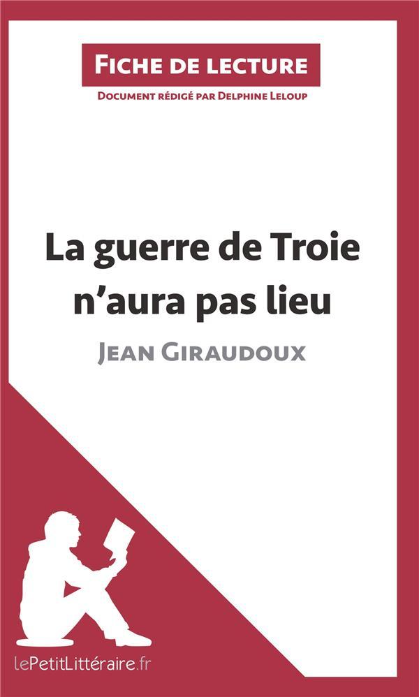 fiche de lecture ; la guerre de Troie n'aura pas lieu de Jean Giraudoux ; résumé complet et analyse détaillée de l'oeuvre