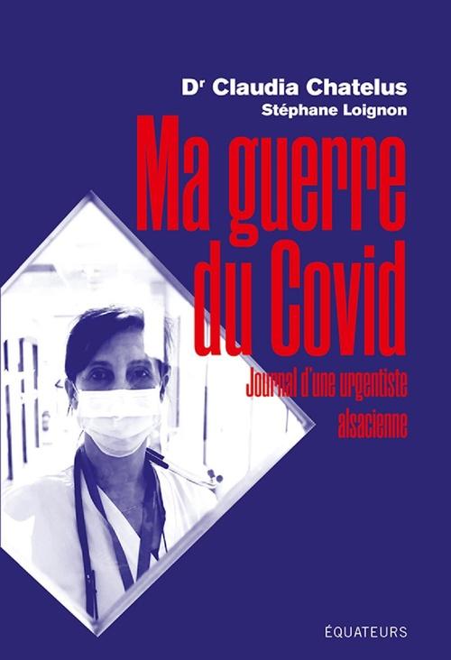 Ma guerre du Covid ; journal d'une urgentiste alsacienne