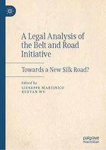 A Legal Analysis of the Belt and Road Initiative  - Xueyan Wu - Giuseppe Martinico