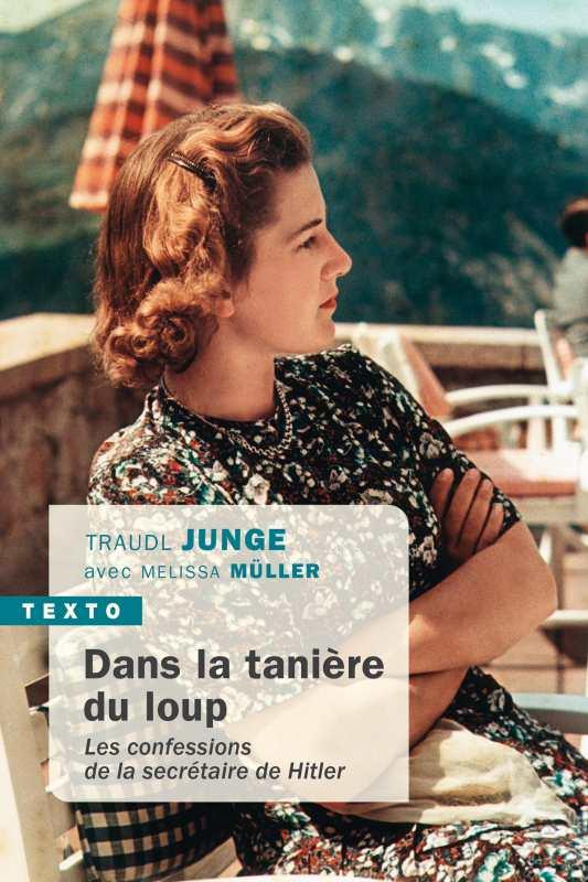 JUNGE, TRAUDL  - DANS LA TANIERE DU LOUP  -  LES CONFESSIONS DE LA SECRETAIRE DE HITLER