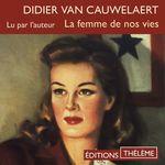 Vente AudioBook : La femme de nos vies  - Didier van Cauwelaert