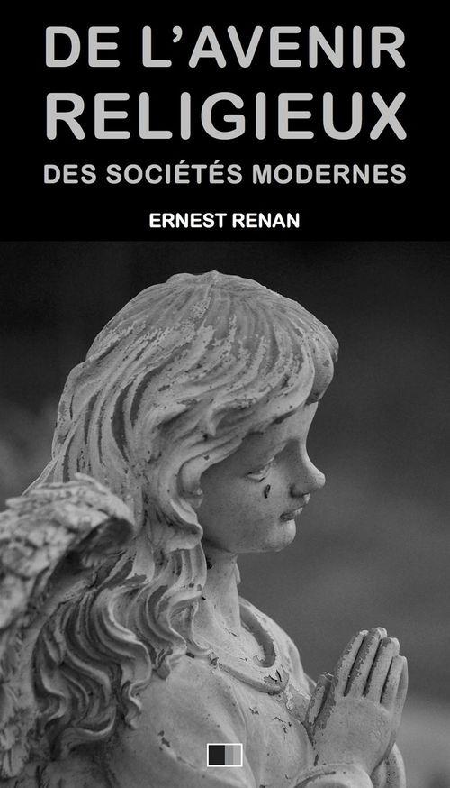 De l´avenir religieux des sociétés modernes  - Ernest Renan