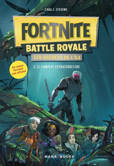 Fortnite battle royale - les secrets de l'île T.2 ; le complot extraterrestre