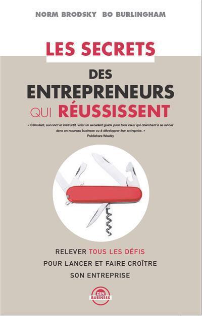 Les Secrets Des Entrepreneurs Qui Reussissent ; Relever Tous Les Defis Pour Lancer Et Faire Croitre Son Entreprise