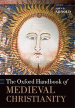 The Oxford Handbook of Medieval Christianity  - John H Arnold