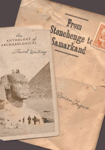From Stonehenge to Samarkand: An Anthology of Archaeological Travel Wr