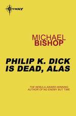 Philip K Dick is Dead, Alas  - Michael Bishop