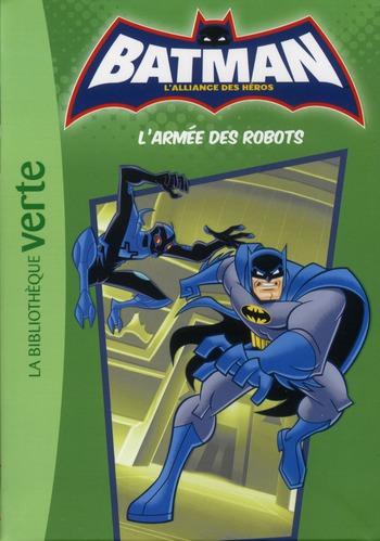 Batman - l'alliance des héros T.4 ; l'armée des robots