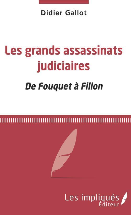 Les grands assassinats judiciaires ; de Fouquet à Fillon