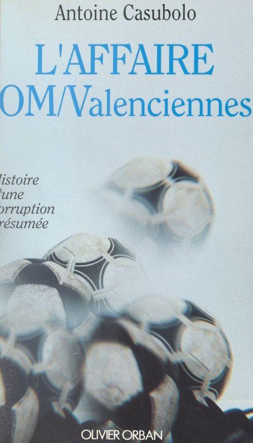 L'affaire OM-Valenciennes  - Antoine Casubolo