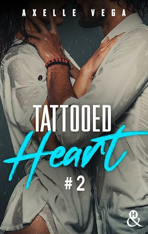 Tattooed Heart - Tome 2  - Axelle Vega