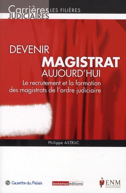 Devenir magistrat aujourd'hui ; le recrutement et la formation des magistrats de l'ordre judiciaire