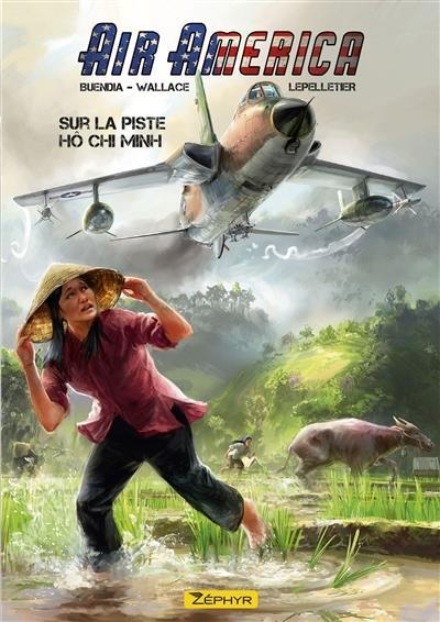 air America t.1 ; sur la piste Hô Chi Minh