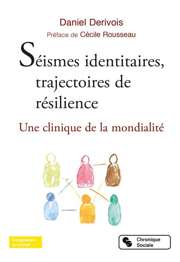 SEISMES IDENTITAIRES, TRAJECTOIRES DE RESILIENCE - UNE CLINIQUE DE LA MONDIALITE