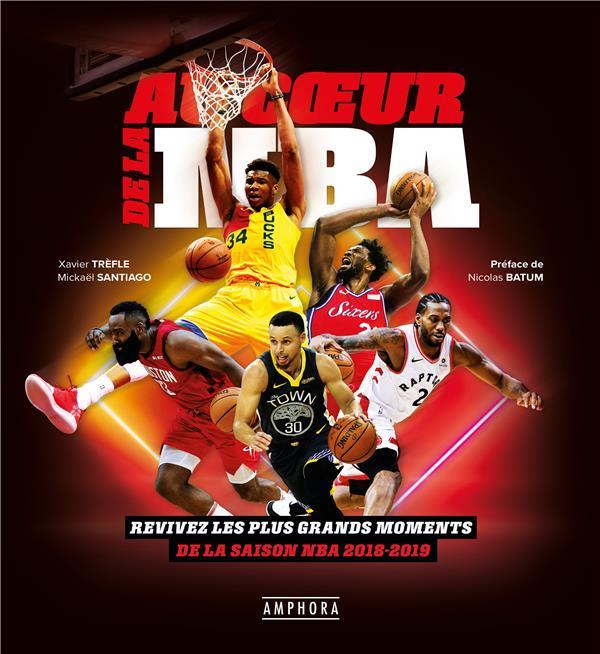 Au coeur de la NBA ; revivez les plus grands moments de la saison NBA 2018 2019 Xavier Trèfle, Mickael Santiago Amphora Grand format Le Hall