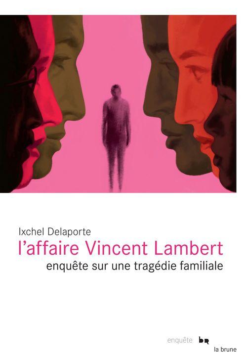 L'affaire Vincent Lambert ; enquête sur une tragédie familiale