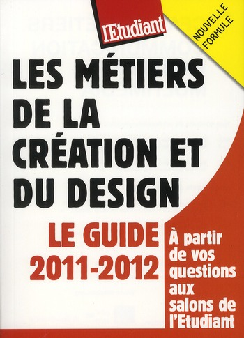 Les Metiers De La Creation Et Du Design ; Le Guide 2011-2012