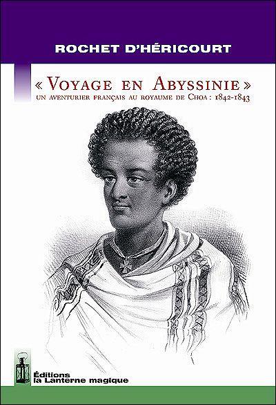 Voyage en Abyssinie ; un aventurier au royaume de Choa : 1842-1843