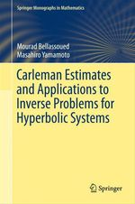 Carleman Estimates and Applications to Inverse Problems for Hyperbolic Systems  - Masahiro Yamamoto - Mourad Bellassoued