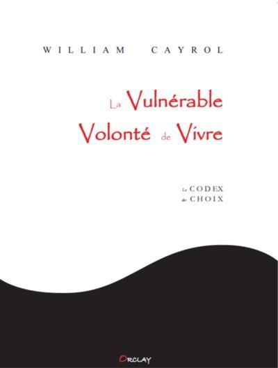 La vulnérable volonté de vivre ; le codex des choix