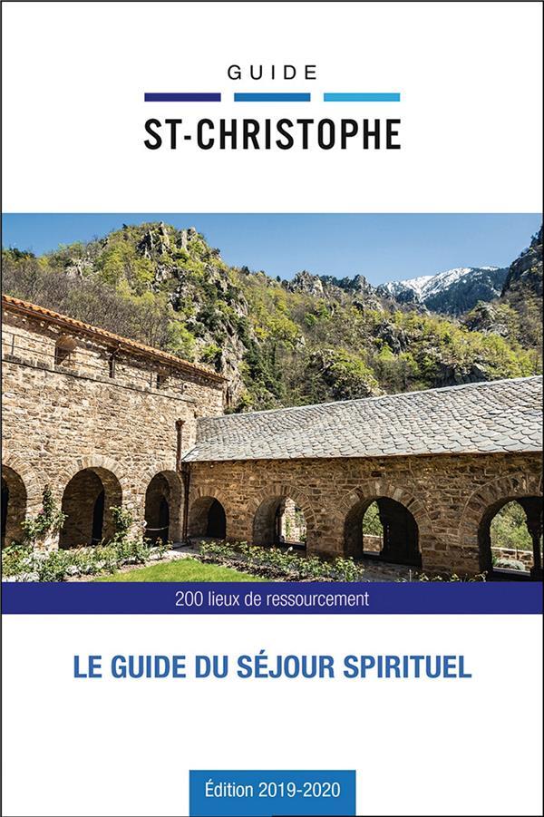 GUIDE SAINT-CHRISTOPHE  -  LE GUIDE DU SEJOUR SPIRITUEL  -  200 LIEUX DE RESSOURCEMENT (EDITION 20192020)