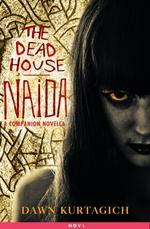 The Dead House: Naida  - Dawn Kurtagich