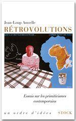 Rétrovolutions ; essais sur les primitivismes contemporains