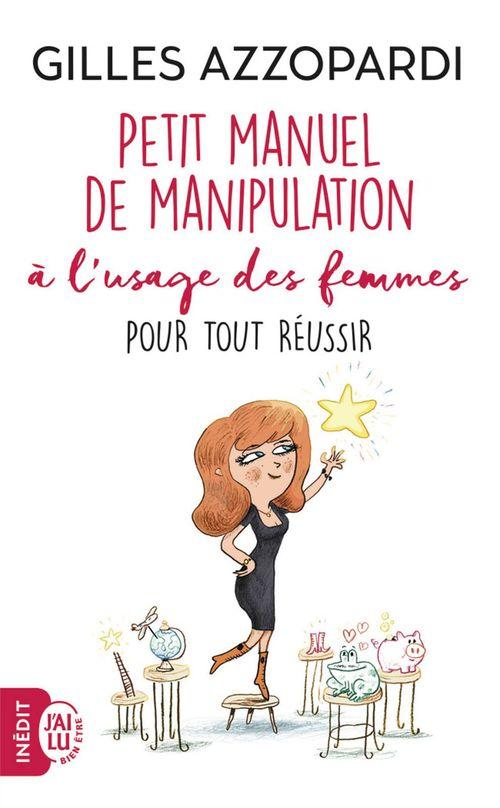 Manuel de manipulation à l'usage des femmes pour tout réussir  - Gilles Azzopardi