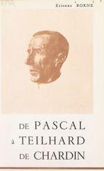 De Pascal à Teilhard de Chardin  - Étienne BORNE