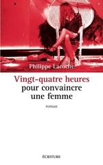 Vente Livre Numérique : Vingt-quatre heures pour convaincre une femme  - Philippe Lacoche