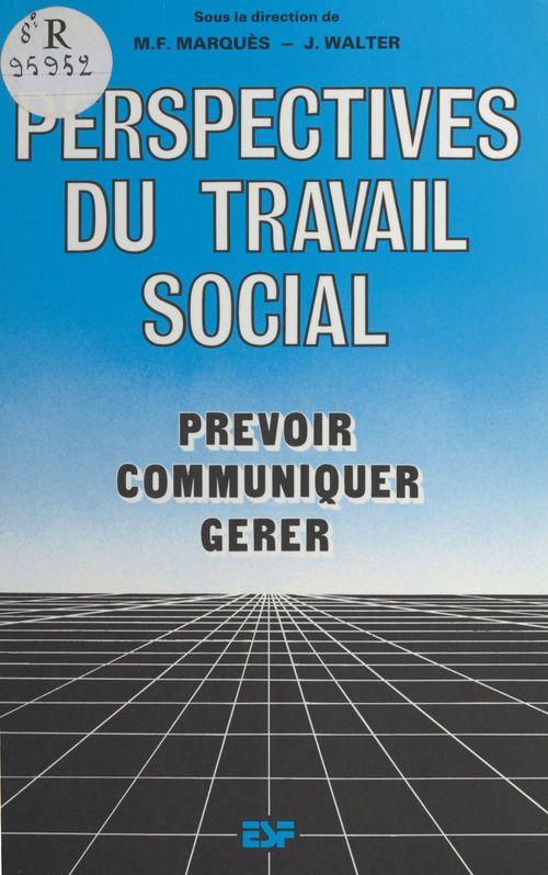 Perspectives du travail social : prévoir, communiquer, gérer