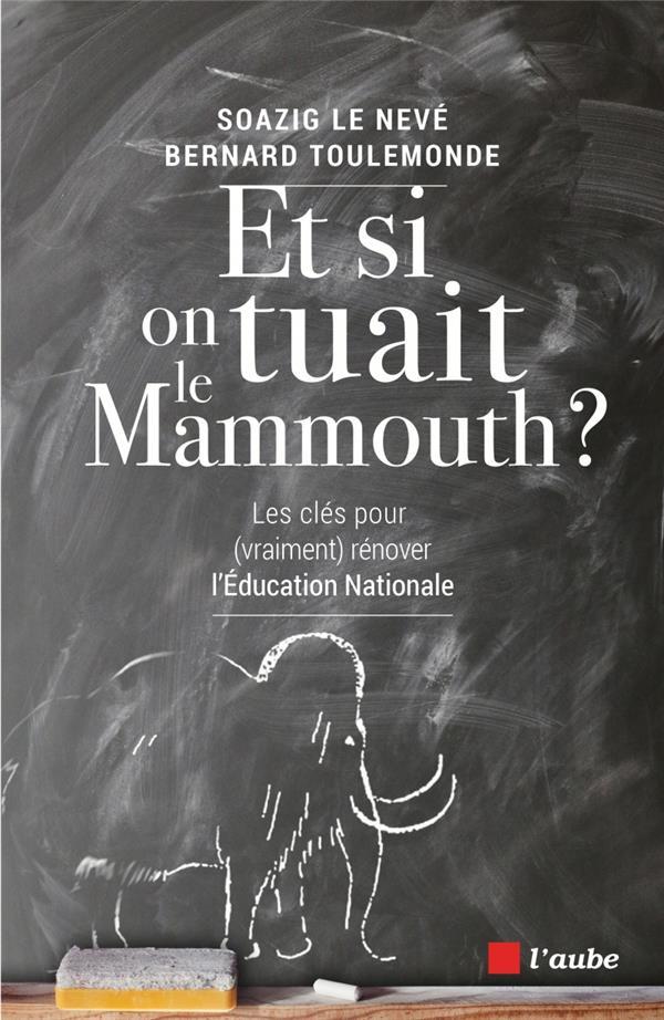 Et si on tuait le mammouth ? les clés pour (vraiment) rénover l'Education Nationale