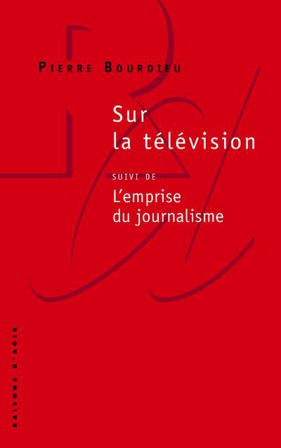 Sur la télévision ; l'emprise du journalisme