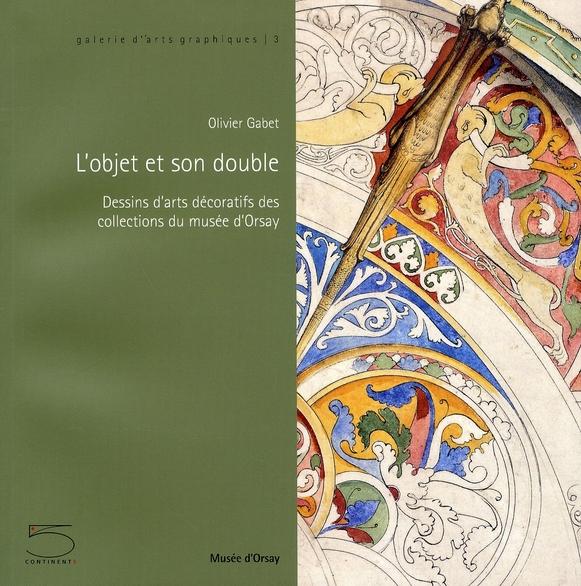 l'objet et son double ; dessins d'arts décoratifs des collections du musée d'orsay