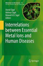 Interrelations between Essential Metal Ions and Human Diseases  - Roland K.O. Sigel - Astrid Sigel - Helmut Sigel