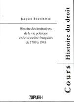 Vente EBooks : Histoire des institutions de la vie politique et de la société françaises de 1789 à 1945  - Jacques BOUVERESSE