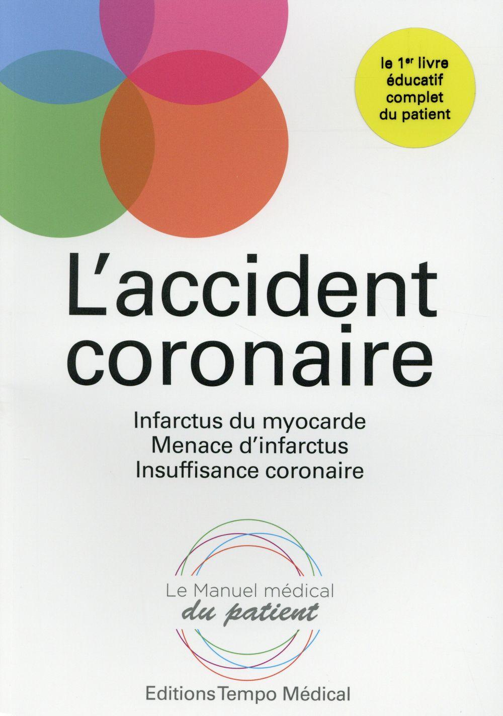 L'accident coronaire ; menace d'infarctus, infarctus du myocarde, insuffisance coronaire