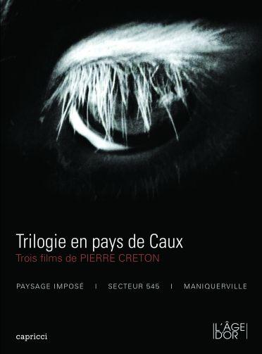 Trilogie en pays de Caux : Trois films de Pierre Creton