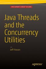 Java Threads and the Concurrency Utilities  - Jeff Friesen