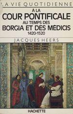 Vente Livre Numérique : La vie quotidienne à la cour pontificale au temps des Borgia et des Médicis  - Jacques Heers