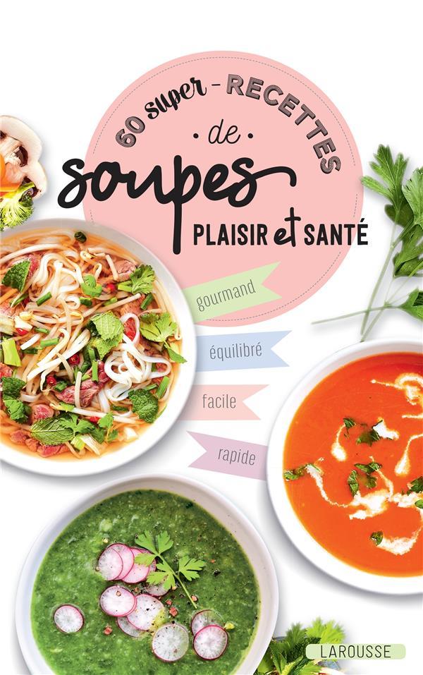 60 super-recettes de soupes plaisir et santé