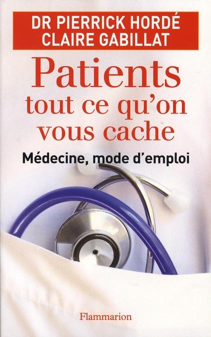 Patients, tout ce qu'on vous cache - medecine mode d'emploi