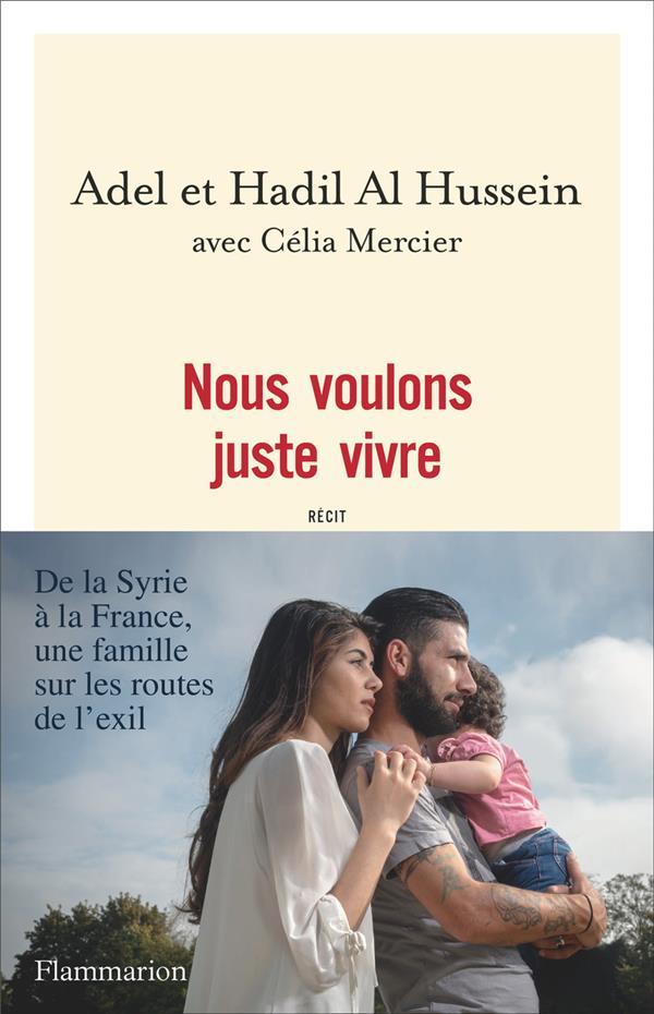 Nous voulons juste vivre ; de la Syrie à la France, une famille sur les routes de l'exil