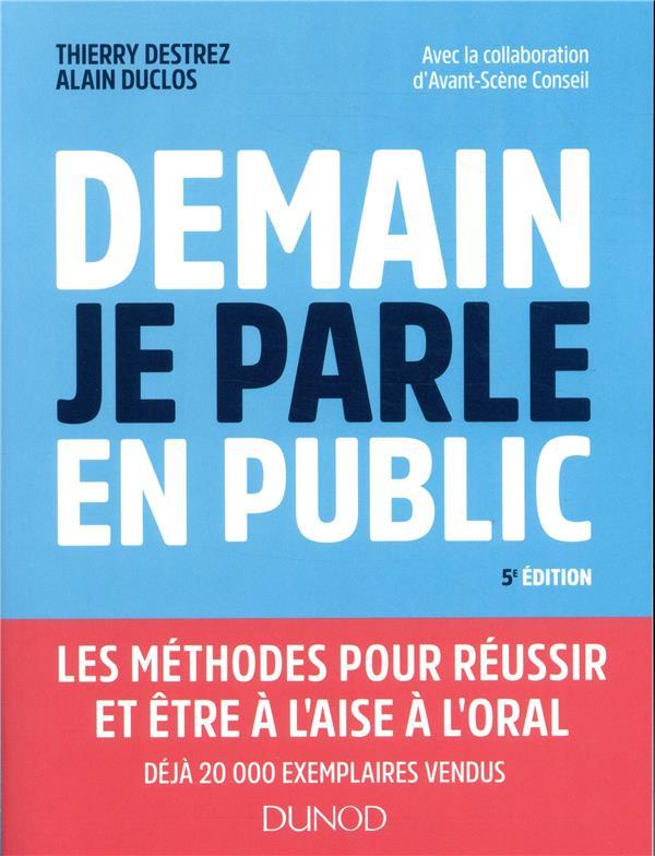 Demain, Je Parle En Public ; Etre A L'Aise Et Reussir A L'Oral : Presentations, Reunions, Assemblees, Debats (5e Edition)