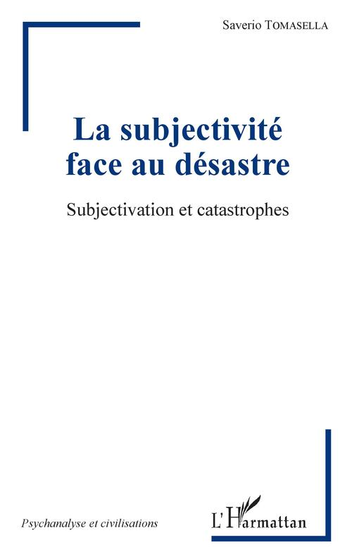 La subjectivité face au désastre ; subjectivation et catastrophes