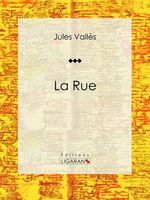 Vente EBooks : La Rue  - Jules Vallès - Ligaran
