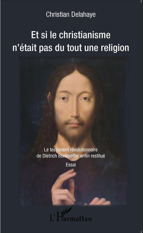 Et si le christianisme n'était pas du tout une religion