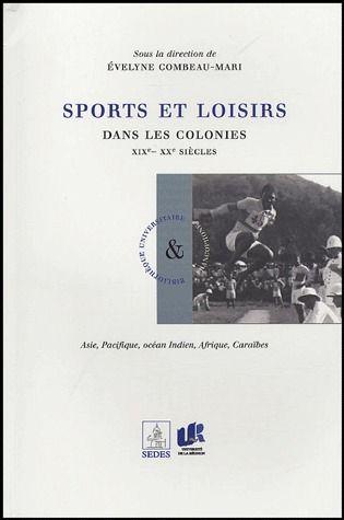 Sports et loisirs dans les colonies ; XIX, XX siècles