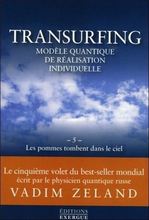 Transurfing modèle quantique de réalisation individuelle t.5 ; les pommes tombent dans le ciel