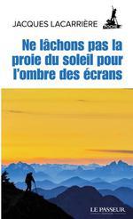 Couverture de Ne Lachons Pas La Proie Du Soleil Pour L'Ombre Des Ecrans